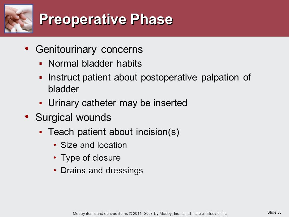 Slide 30 Mosby items and derived items © 2011, 2007 by Mosby, Inc., an affiliate of Elsevier Inc. Preoperative Phase Genitourinary concerns  Normal b