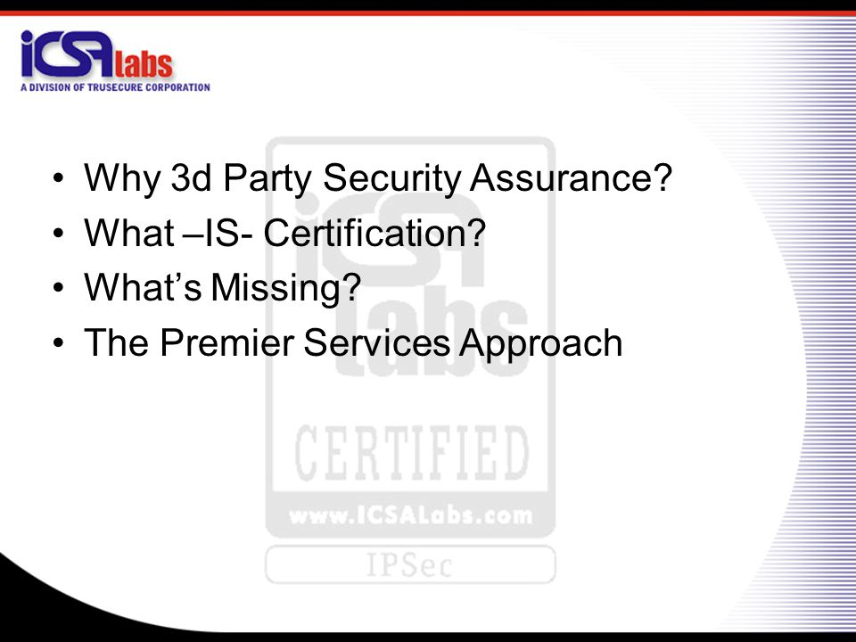 Why 3d Party Security Assurance? What –IS- Certification? What's Missing? The Premier Services Approach
