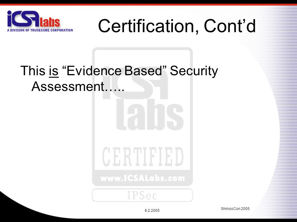 6.2.2005 ShmooCon 2005 Certification, Cont'd This is Evidence Based Security Assessment…..
