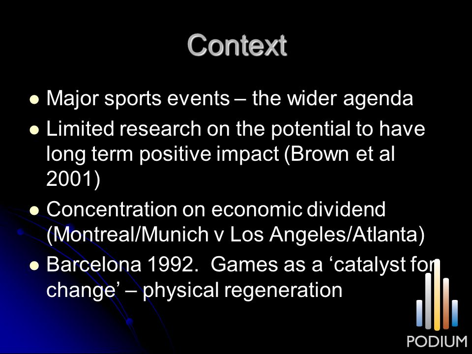 Context Major sports events – the wider agenda Limited research on the potential to have long term positive impact (Brown et al 2001) Concentration on