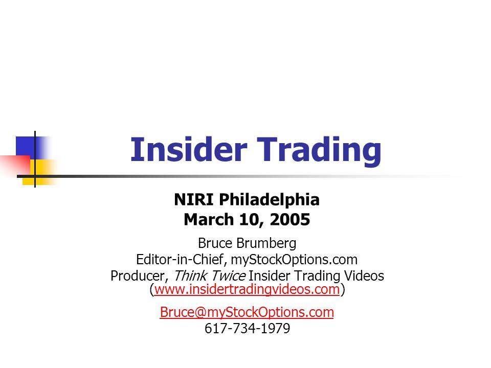 Insider Trading NIRI Philadelphia March 10, 2005 Bruce Brumberg Editor-in-Chief, myStockOptions.com Producer, Think Twice Insider Trading Videos (www.insidertradingvideos.com)www.insidertradingvideos.com Bruce@myStockOptions.com 617-734-1979