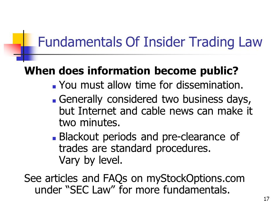 17 Fundamentals Of Insider Trading Law When does information become public? You must allow time for dissemination. Generally considered two business d