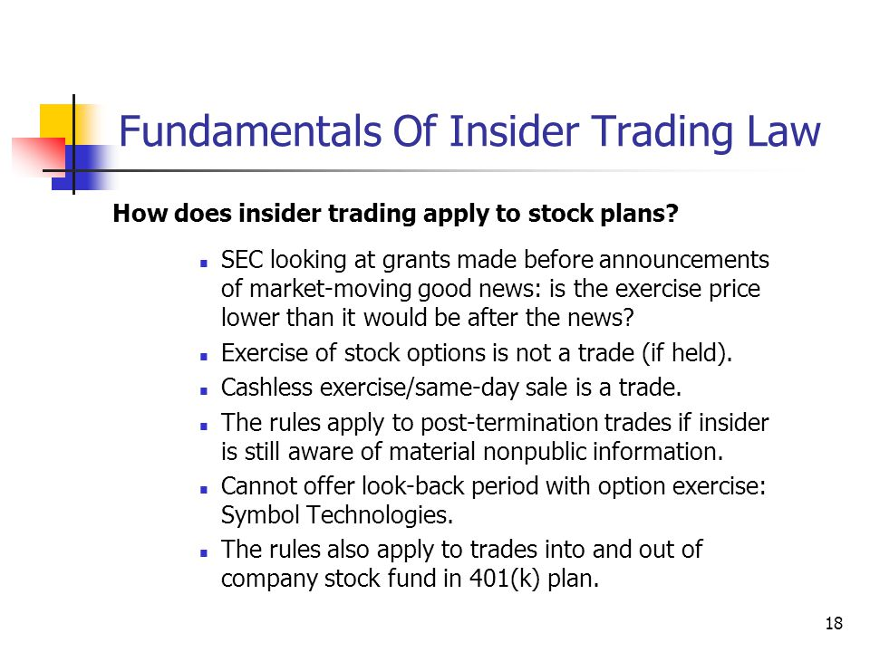18 Fundamentals Of Insider Trading Law How does insider trading apply to stock plans? SEC looking at grants made before announcements of market-moving