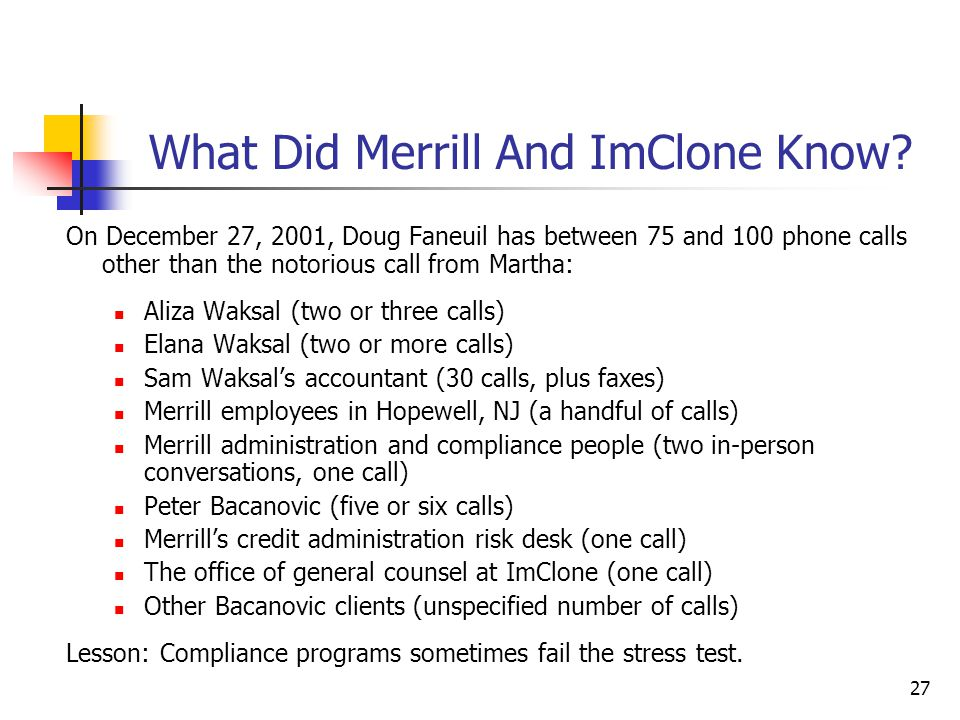 27 What Did Merrill And ImClone Know? On December 27, 2001, Doug Faneuil has between 75 and 100 phone calls other than the notorious call from Martha: