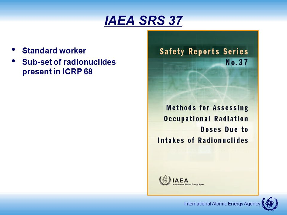 International Atomic Energy Agency IAEA SRS 37 Standard worker Sub-set of radionuclides present in ICRP 68