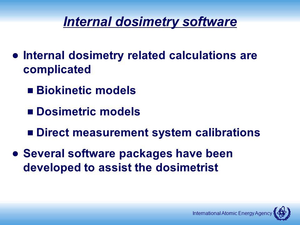 International Atomic Energy Agency Internal dosimetry software Internal dosimetry related calculations are complicated  Biokinetic models  Dosimetri