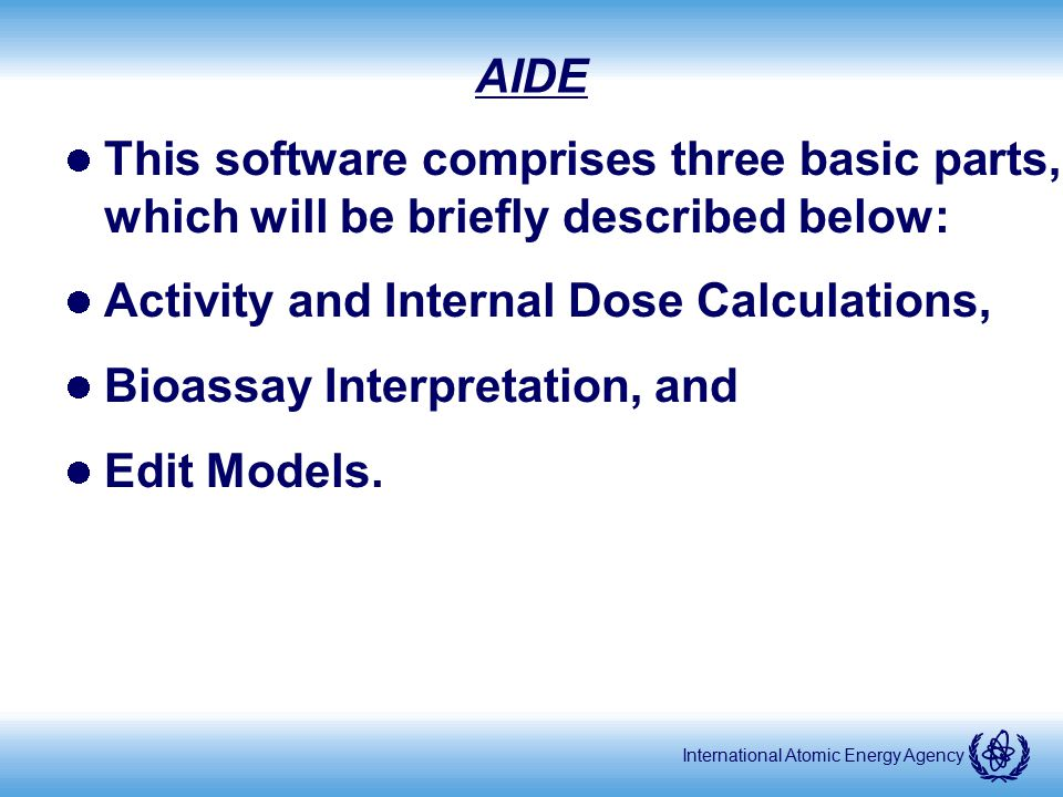 International Atomic Energy Agency AIDE This software comprises three basic parts, which will be briefly described below: Activity and Internal Dose C