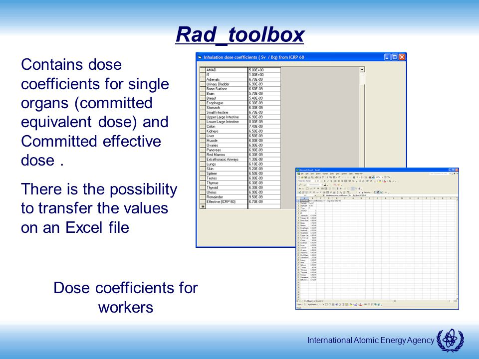 International Atomic Energy Agency Rad_toolbox Contains dose coefficients for single organs (committed equivalent dose) and Committed effective dose.