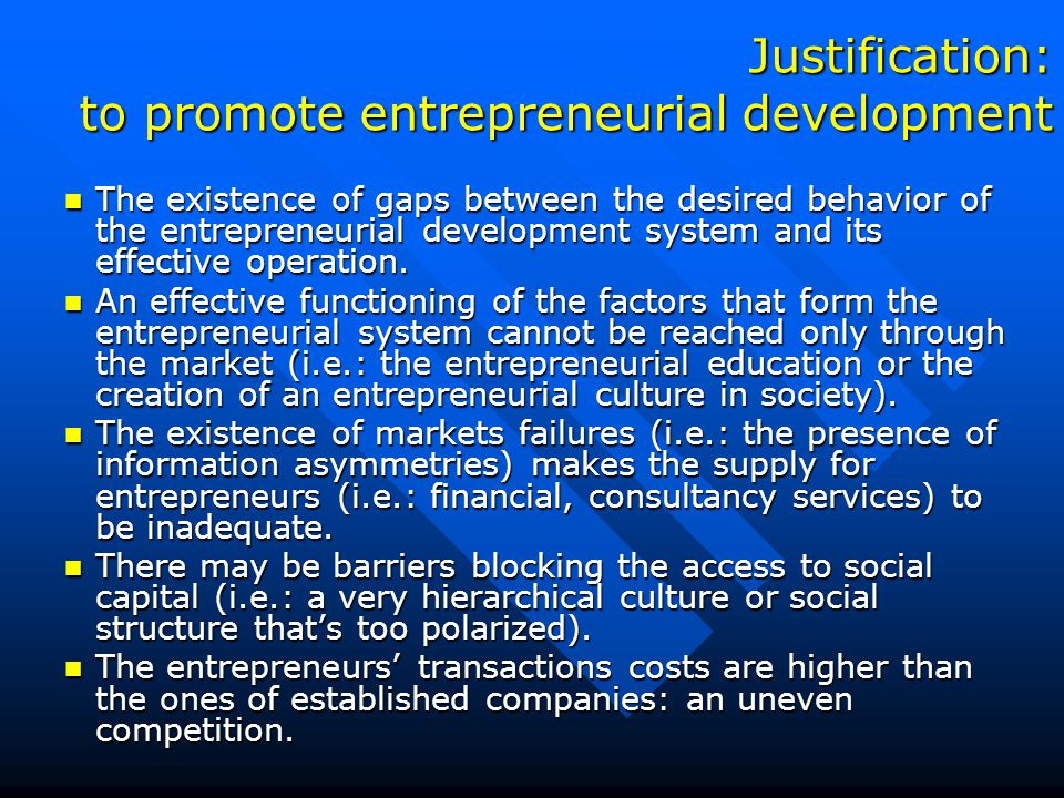 Justification: to promote entrepreneurial development The existence of gaps between the desired behavior of the entrepreneurial development system and its effective operation.