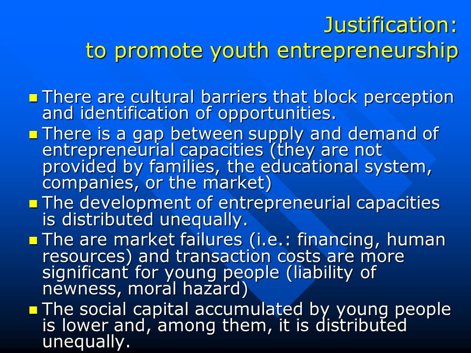 Justification: to promote youth entrepreneurship There are cultural barriers that block perception and identification of opportunities.