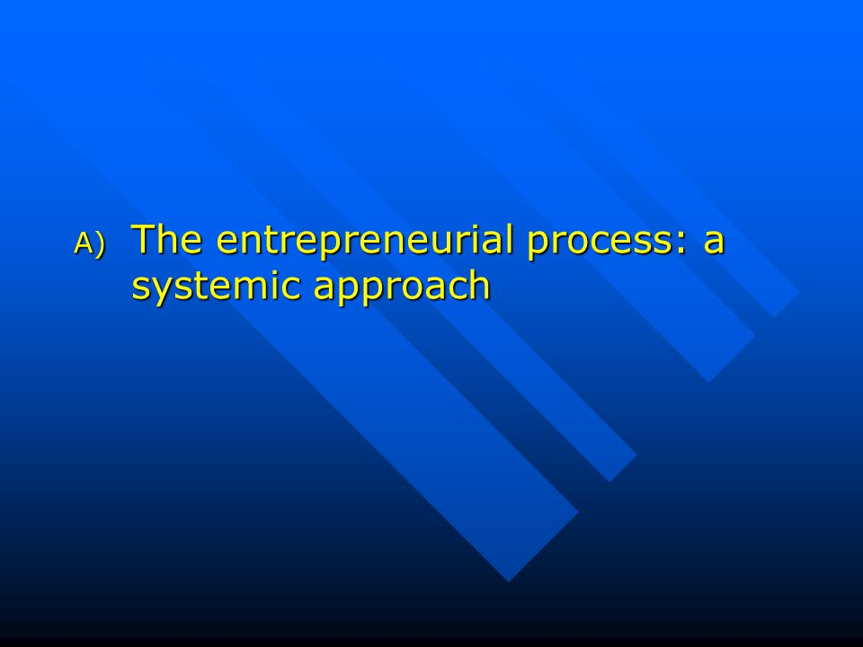 A) The entrepreneurial process: a systemic approach
