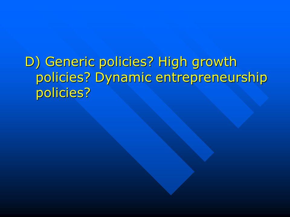 D) Generic policies High growth policies Dynamic entrepreneurship policies