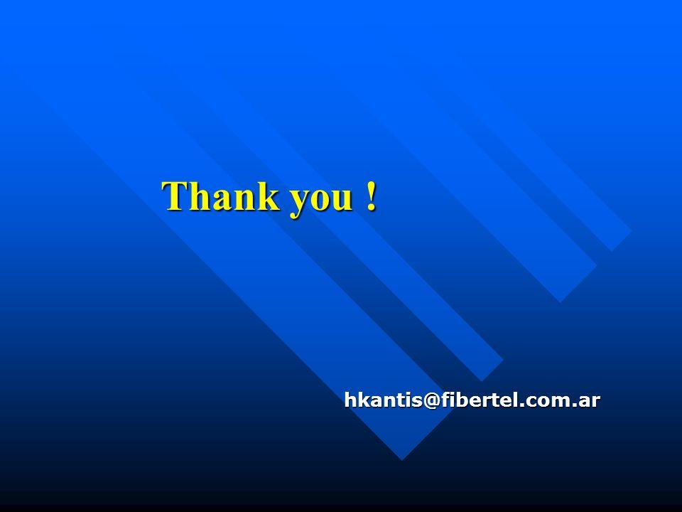 Thank you ! hkantis@fibertel.com.ar