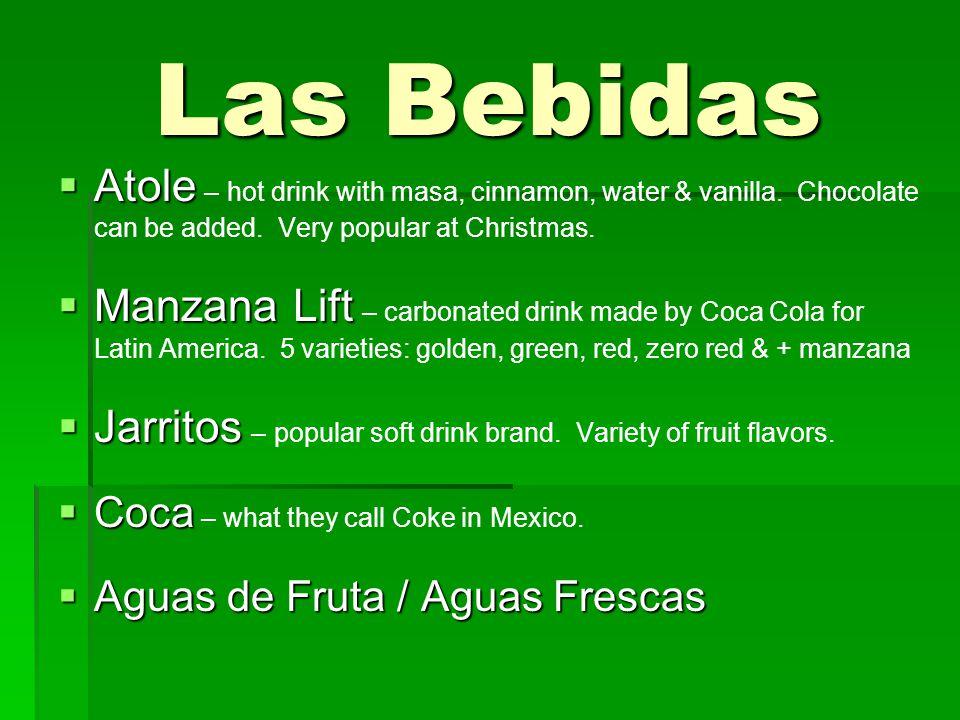 Las Bebidas  Atole  Atole – hot drink with masa, cinnamon, water & vanilla.
