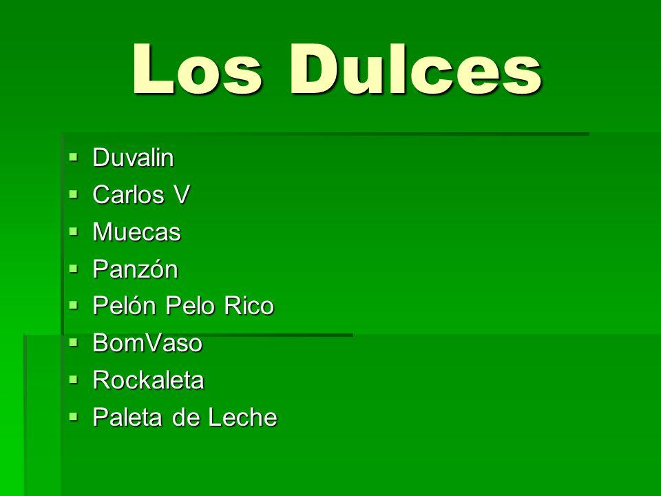 Los Dulces  Duvalin  Carlos V  Muecas  Panzón  Pelón Pelo Rico  BomVaso  Rockaleta  Paleta de Leche