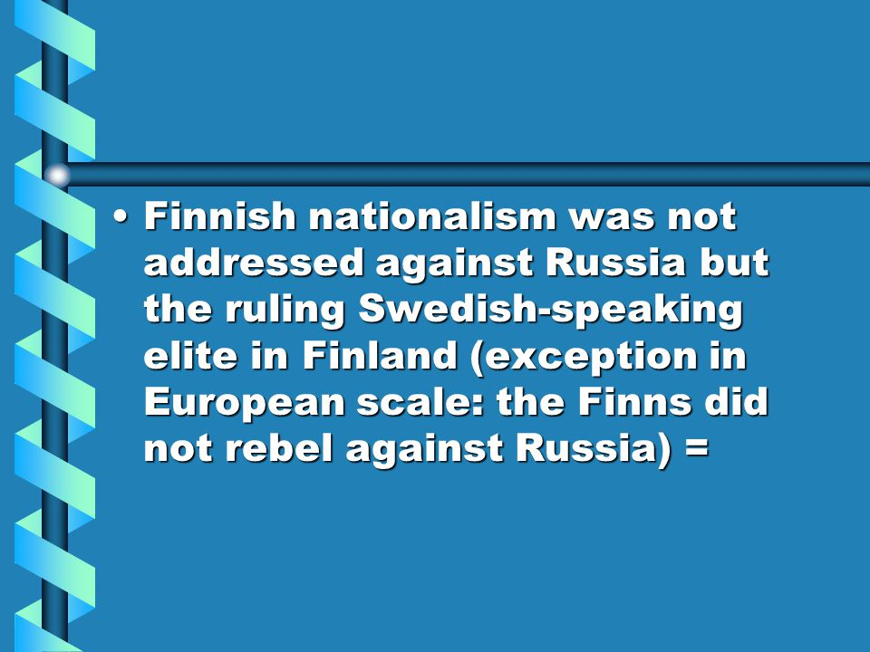 awakening of Finnish nationalism in the 19 th century = improvement of the Finnish language s position in terms of Swedish language idea of Finnish culture and self- consciousness characterizing Finnish speaking populationawakening of Finnish nationalism in the 19 th century = improvement of the Finnish language s position in terms of Swedish language idea of Finnish culture and self- consciousness characterizing Finnish speaking population