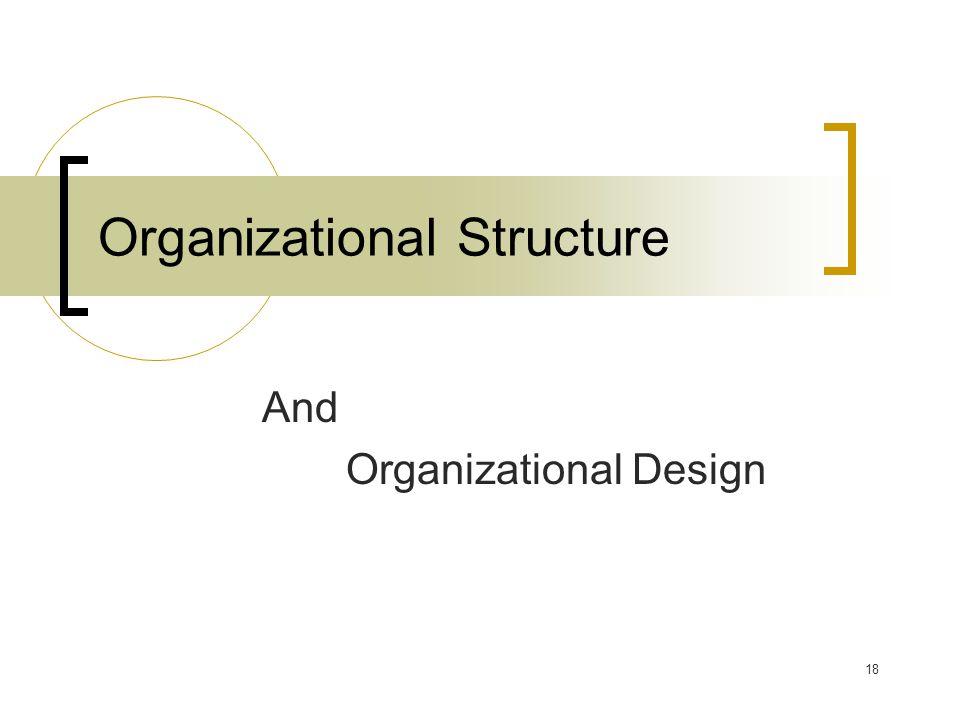 And Organizational Design Organizational Structure 18