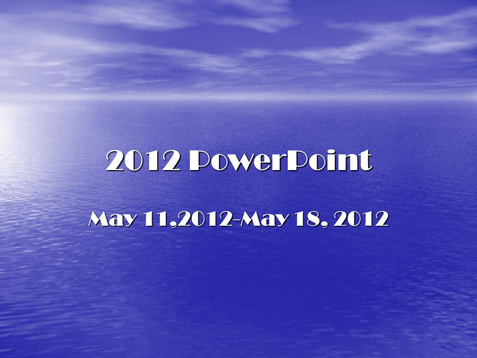 2012 PowerPoint May 11,2012-May 18, 2012