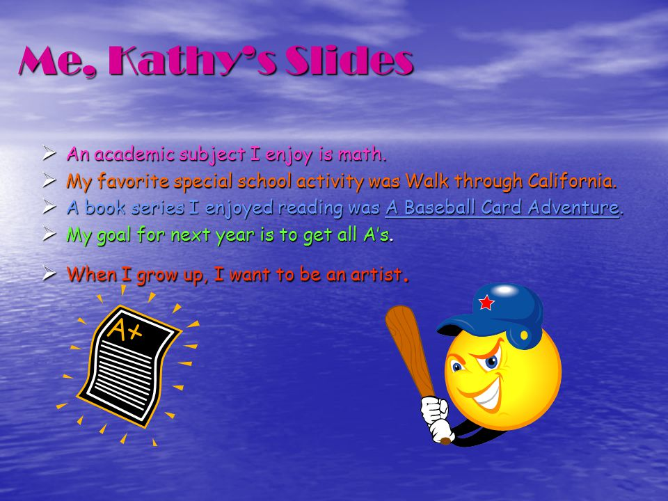 Me, Kathy's Slides  An academic subject I enjoy is math.
