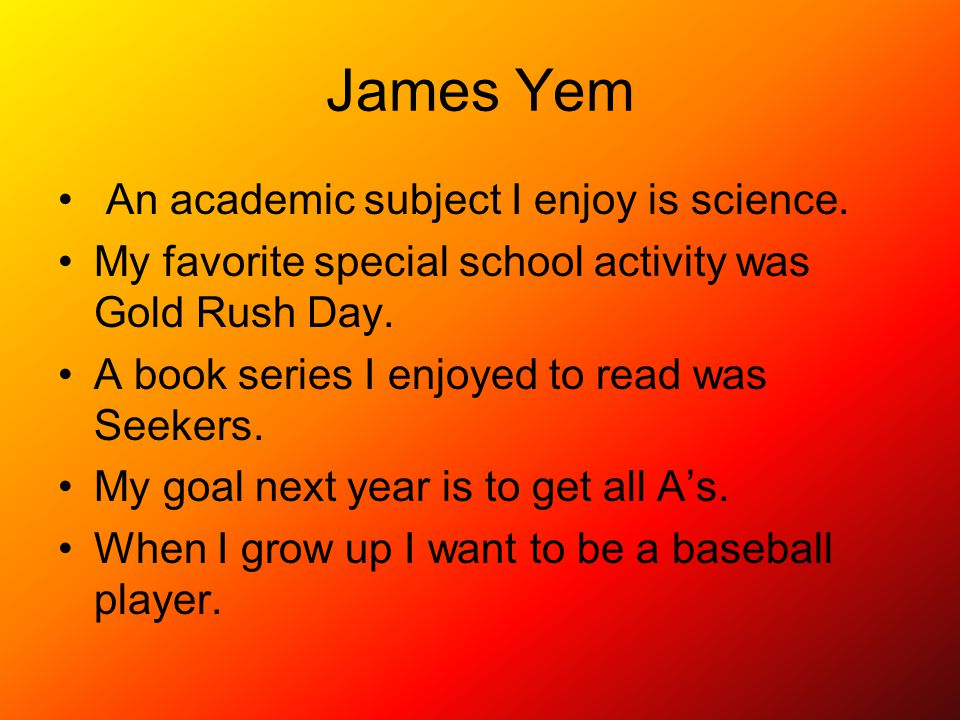 James Yem An academic subject I enjoy is science.
