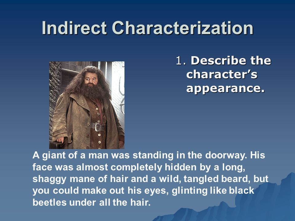 Indirect Characterization 1. Describe the character's appearance. A giant of a man was standing in the doorway. His face was almost completely hidden