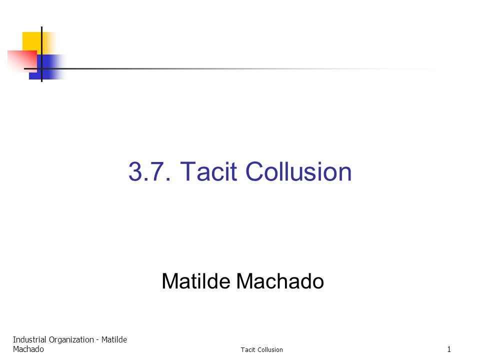 Industrial Organization - Matilde Machado Tacit Collusion 1 3.7. Tacit Collusion Matilde Machado