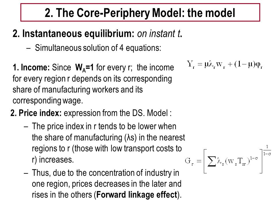 Tema 5 -EE 14 2. The Core-Periphery Model: the model 2. Instantaneous equilibrium: on instant t. –Simultaneous solution of 4 equations: 1. Income: Sin