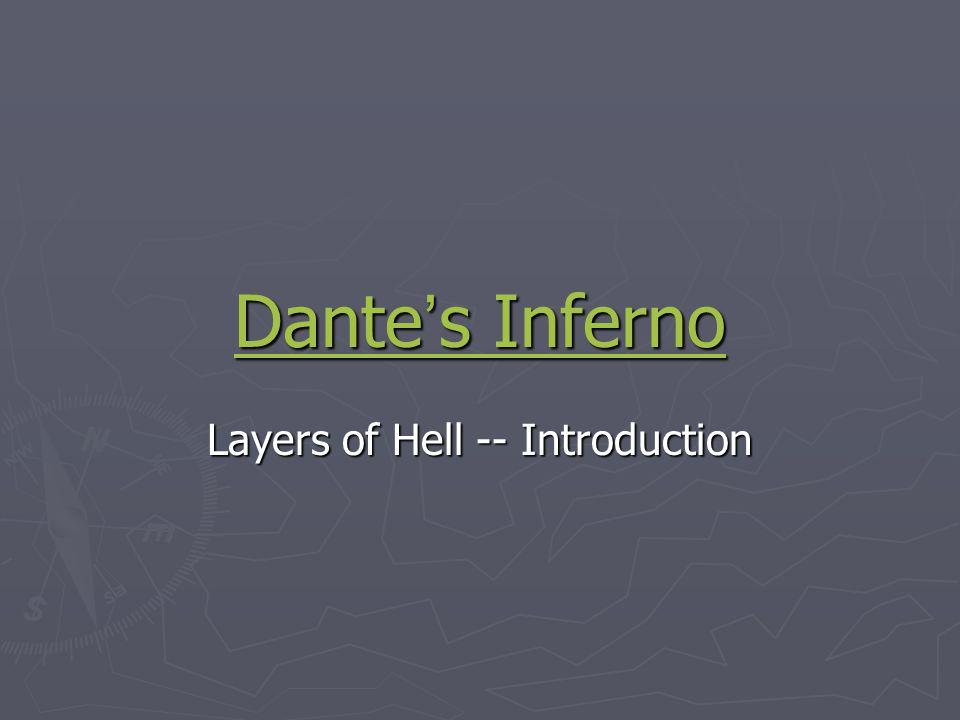 Dante ' s Inferno Dante ' s Inferno Layers of Hell -- Introduction