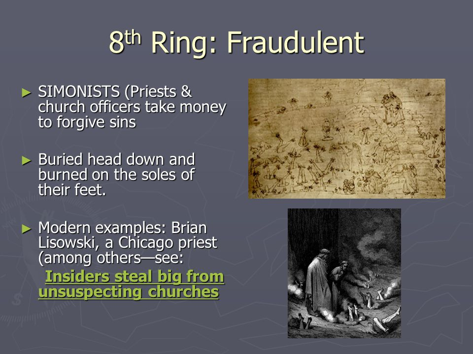 8 th Ring: Fraudulent ► SIMONISTS (Priests & church officers take money to forgive sins ► Buried head down and burned on the soles of their feet.