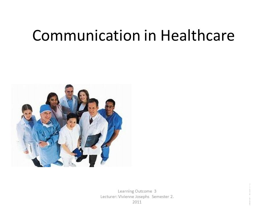 Communication in Healthcare Vivienne JosephsIntroduction to Health Knowledge2011Vivienne JosephsIntroduction to Health Knowledge2011 Learning Outcome 3 Lecturer: Vivienne Josephs Semester 2.