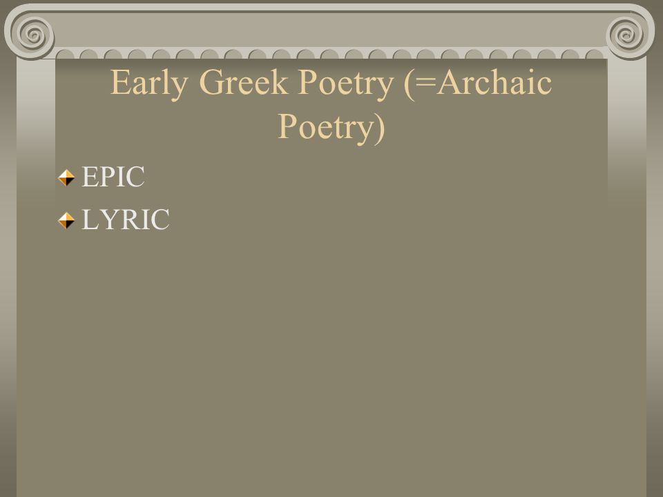 Early Greek Poetry (=Archaic Poetry) EPIC LYRIC