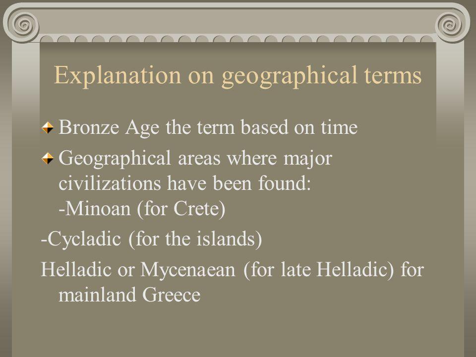 Minoan Civilization, flourishes in Crete 2500-1500BC Mycenaean Age 1600-1200 B.C.