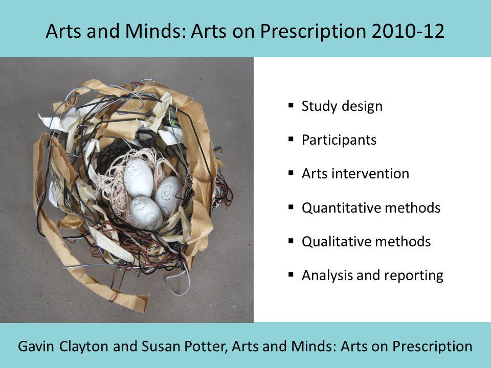 Arts and Minds: Arts on Prescription 2010-12 Gavin Clayton and Susan Potter, Arts and Minds: Arts on Prescription  Study design  Participants  Arts