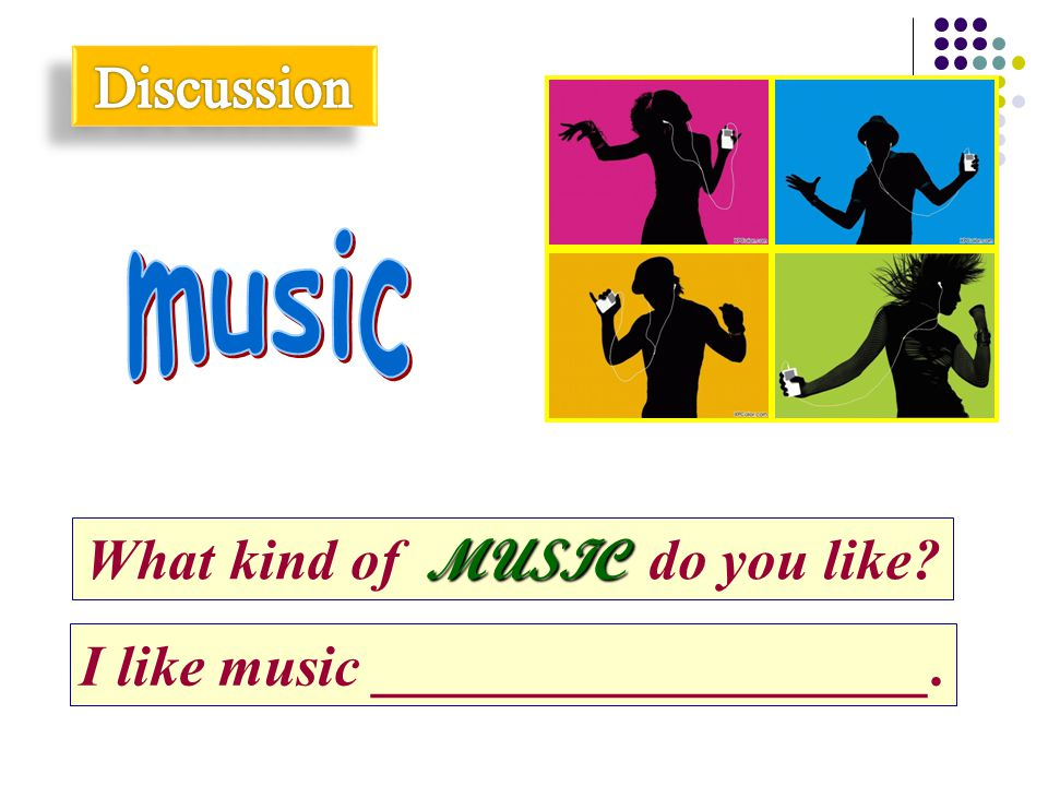 MUSIC What kind of MUSIC do you like? I like music ___________________.