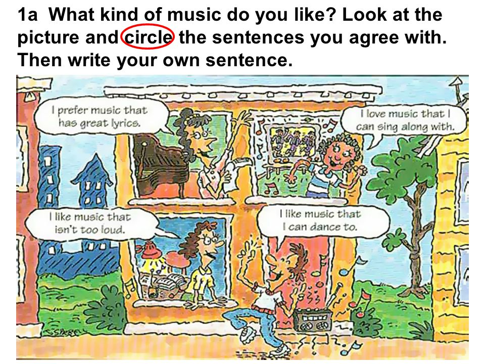 1a What kind of music do you like. Look at the picture and circle the sentences you agree with.