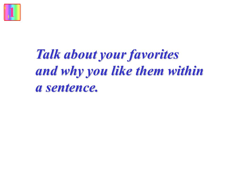 1 Talk about your favorites and why you like them within a sentence.