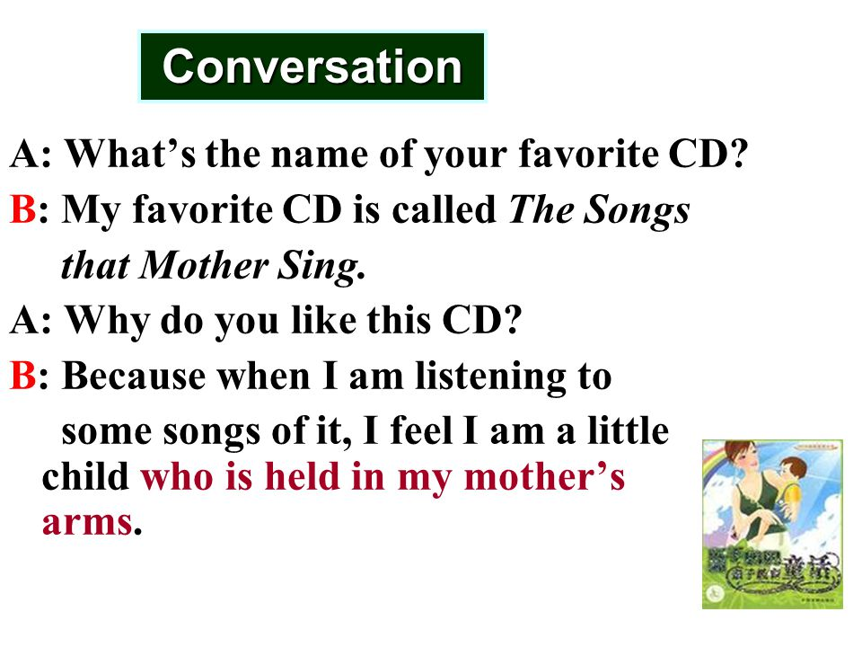 A: What's the name of your favorite CD. B: My favorite CD is called The Songs that Mother Sing.