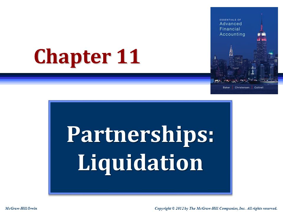Copyright © 2012 by The McGraw-Hill Companies, Inc. All rights reserved. McGraw-Hill/Irwin Chapter 11 Partnerships: Liquidation