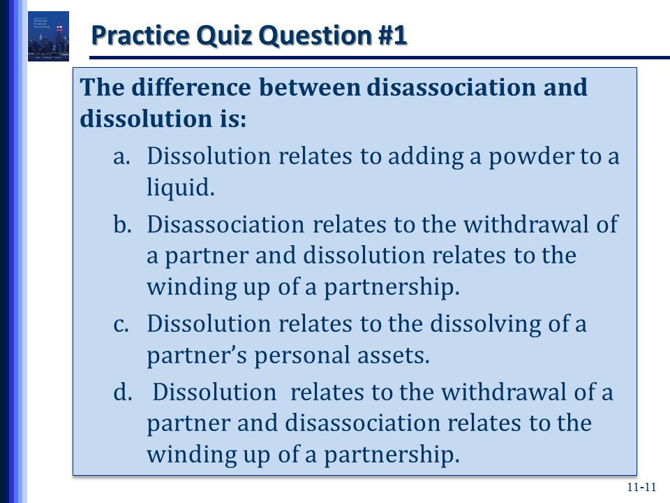11-11 Practice Quiz Question #1 The difference between disassociation and dissolution is: a.Dissolution relates to adding a powder to a liquid.