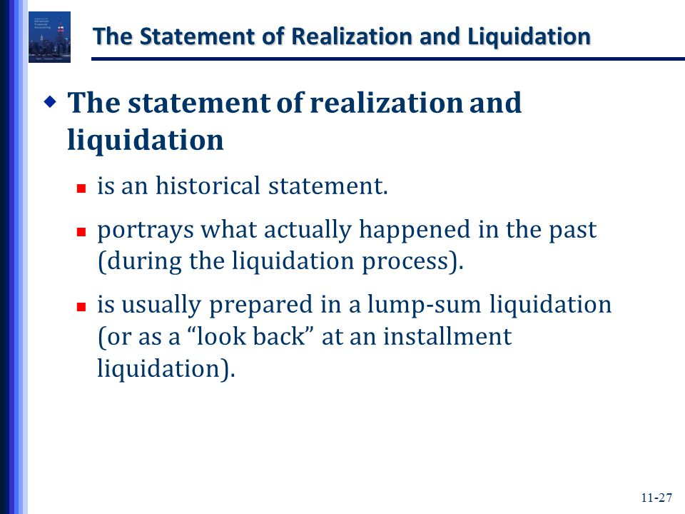 11-27 The Statement of Realization and Liquidation  The statement of realization and liquidation is an historical statement.