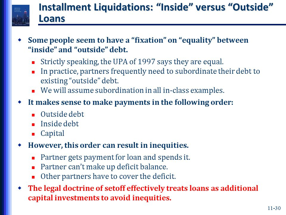 11-30 Installment Liquidations: Inside versus Outside Loans  Some people seem to have a fixation on equality between inside and outside debt.