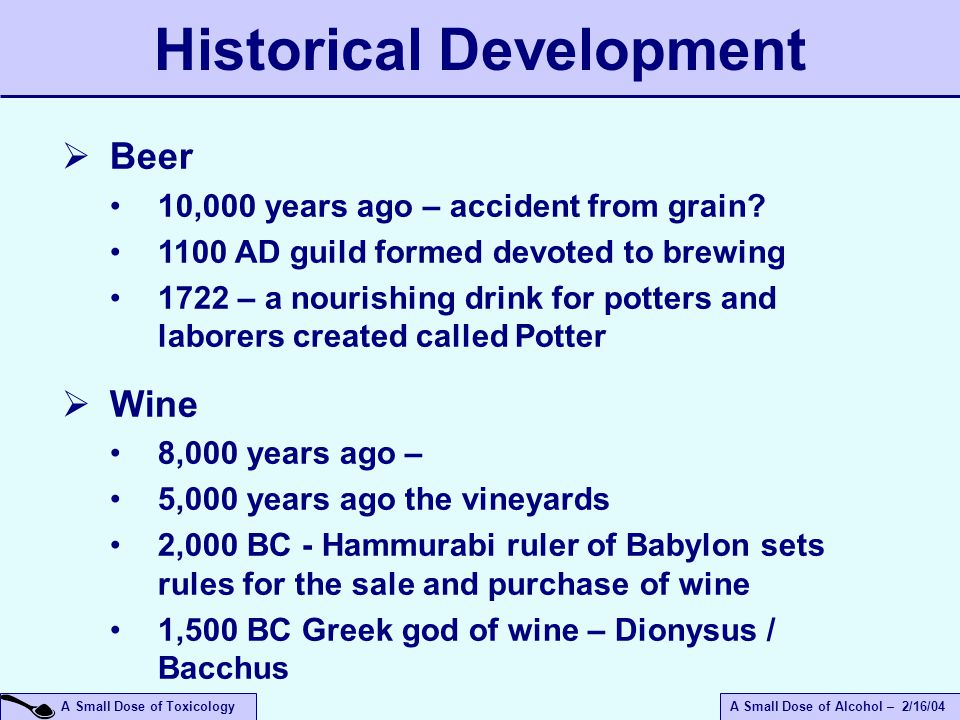 A Small Dose of ToxicologyA Small Dose of Alcohol – 2/16/04  Beer 10,000 years ago – accident from grain.