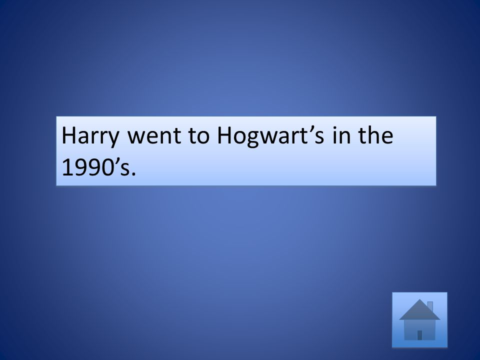 Harry went to Hogwart's in the 1990's.