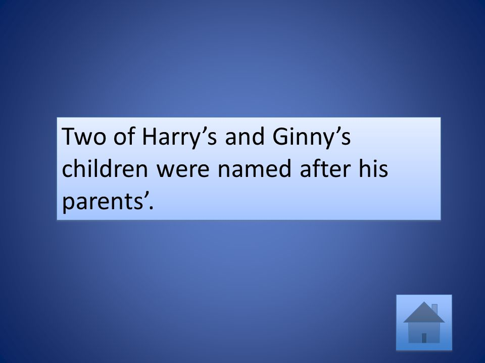Two of Harry's and Ginny's children were named after his parents'.