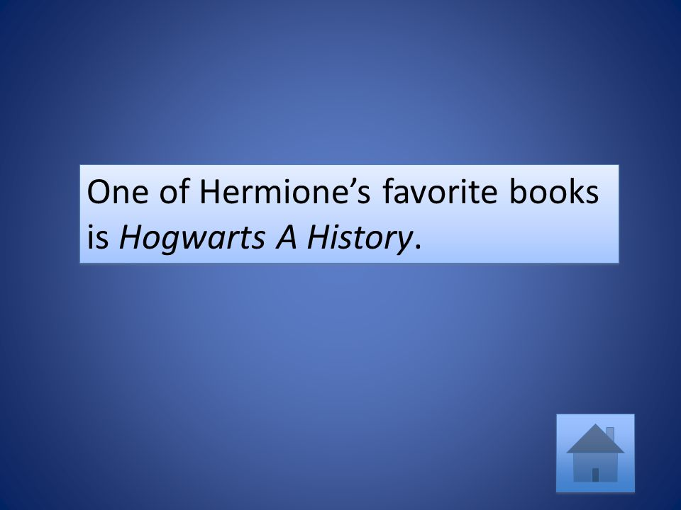 One of Hermione's favorite books is Hogwarts A History.