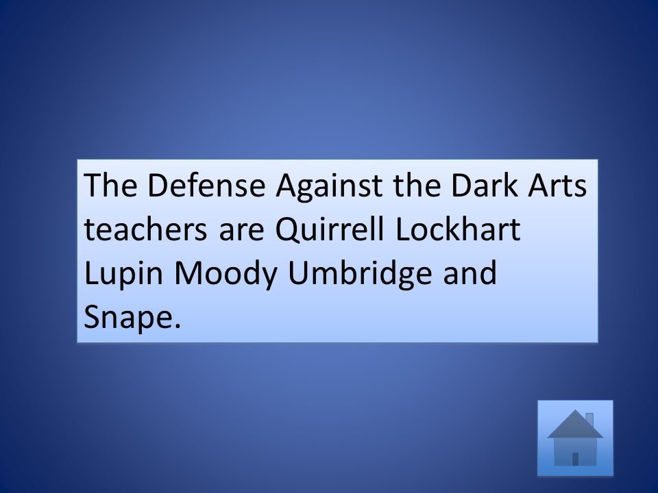 The Defense Against the Dark Arts teachers are Quirrell Lockhart Lupin Moody Umbridge and Snape.