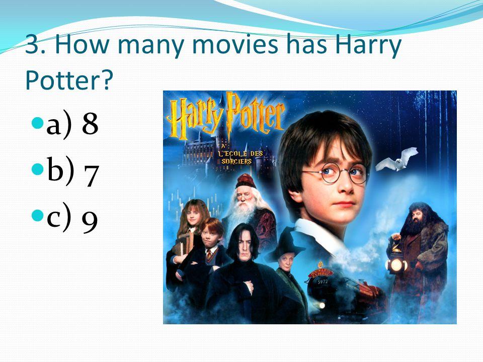 3. How many movies has Harry Potter? a) 8 b) 7 c) 9