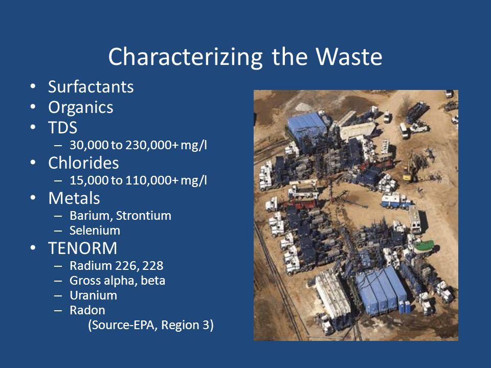 Characterizing the Waste Surfactants Organics TDS – 30,000 to 230,000+ mg/l Chlorides – 15,000 to 110,000+ mg/l Metals – Barium, Strontium – Selenium