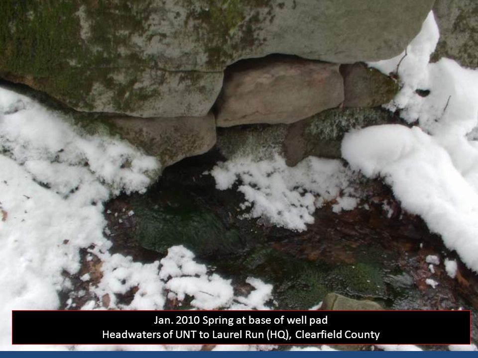 Jan. 2010 Spring at base of well pad Headwaters of UNT to Laurel Run (HQ), Clearfield County