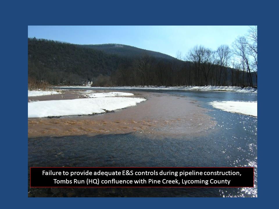 Failure to provide adequate E&S controls during pipeline construction, Tombs Run (HQ) confluence with Pine Creek, Lycoming County